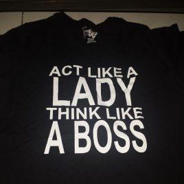Act Like A Lady, Think Like A Boss T-Shirt