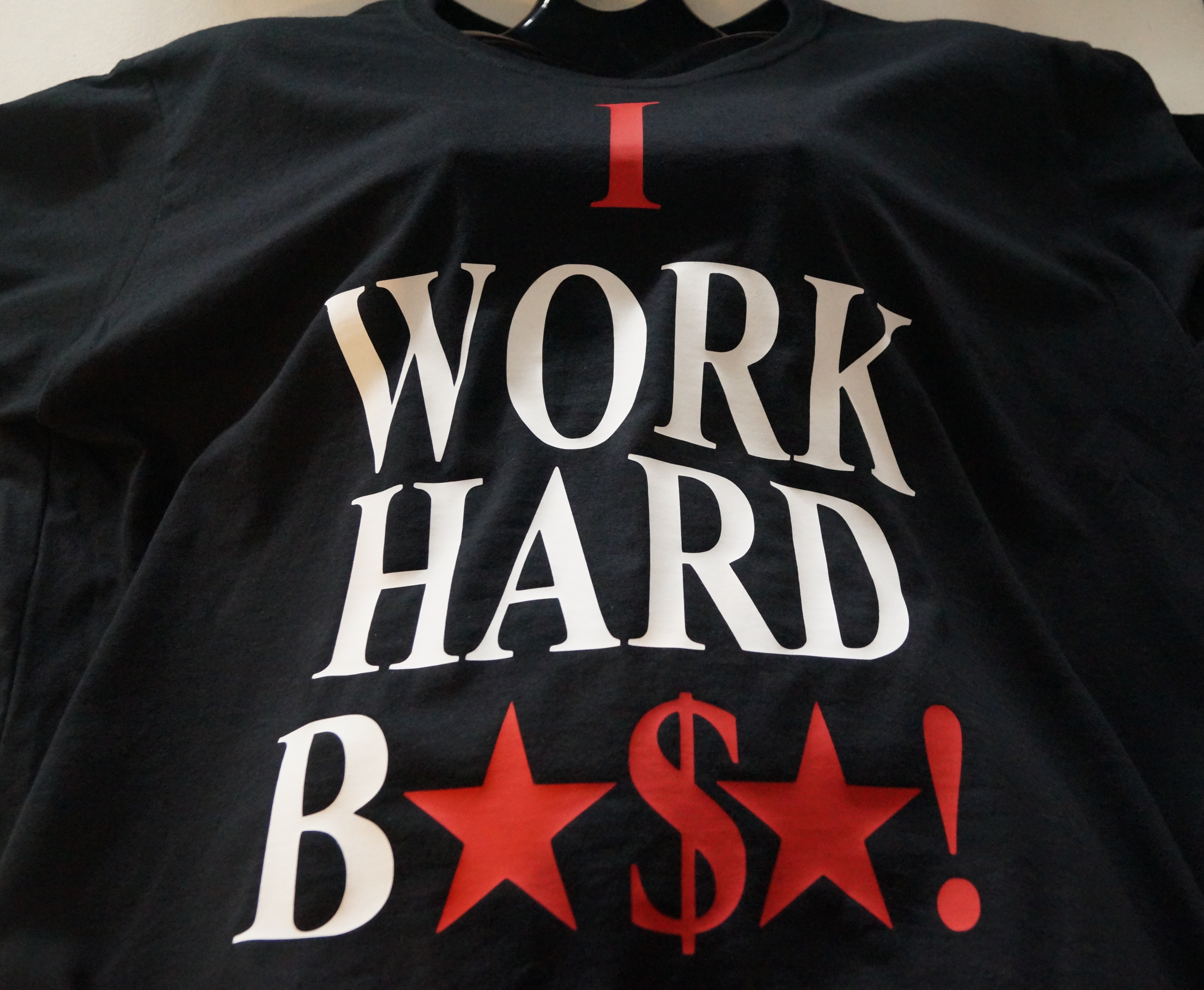 I Work Hard, T-Shirt